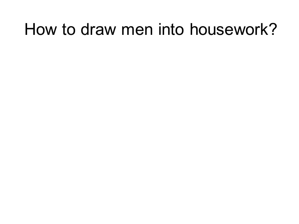 How to draw men into housework