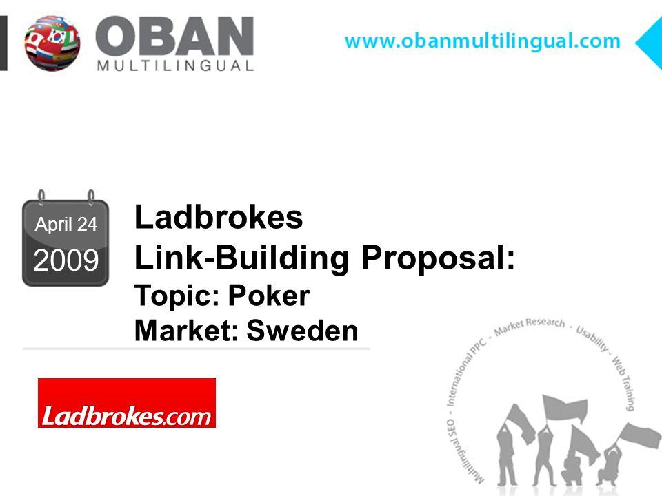 www.obanmultilingual.com Ladbrokes Link-Building Proposal: Topic: Poker Market: Sweden 2009 April 24