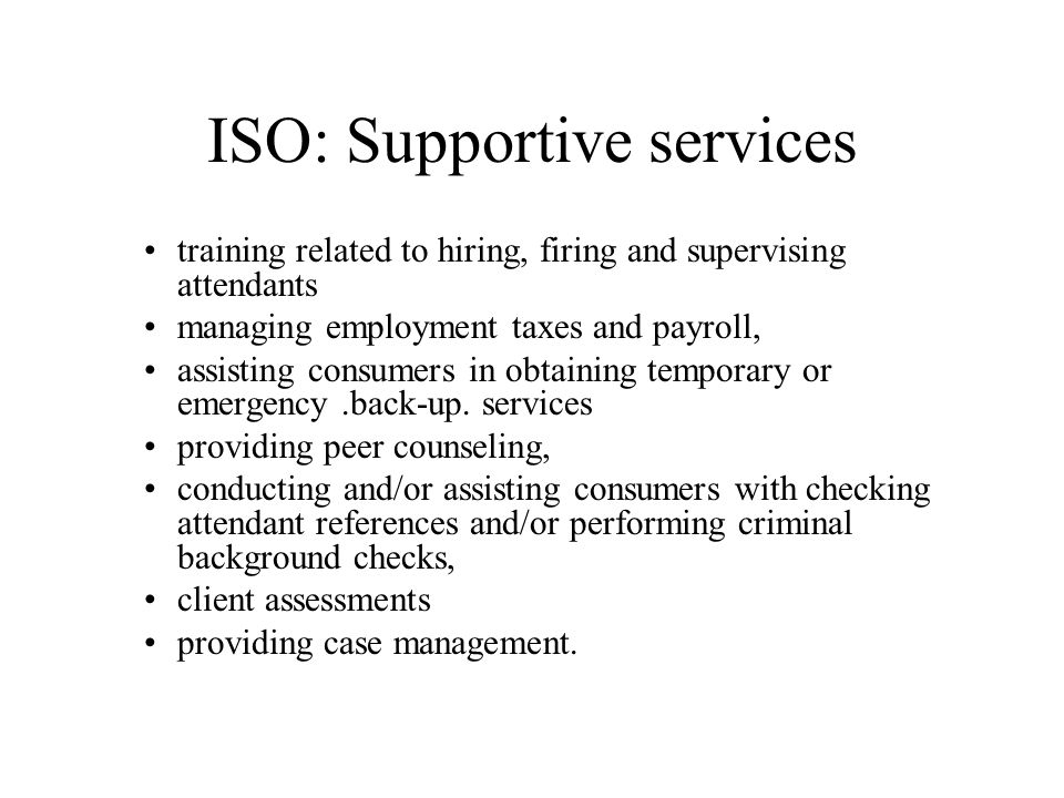 ISO: Supportive services training related to hiring, firing and supervising attendants managing employment taxes and payroll, assisting consumers in o