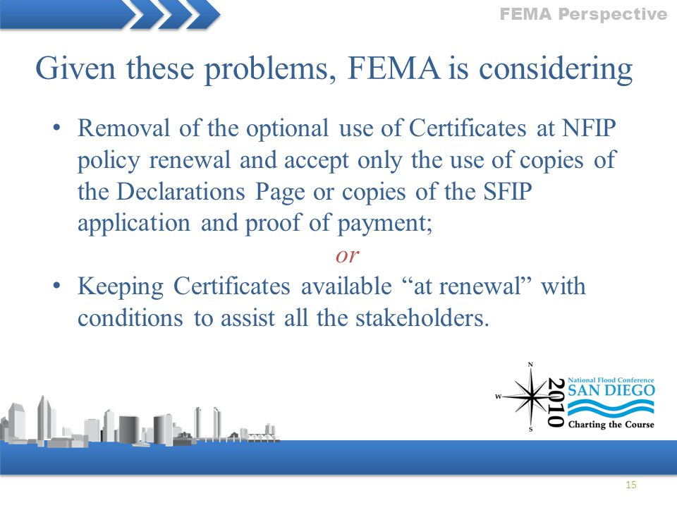 15 FEMA Perspective Removal of the optional use of Certificates at NFIP policy renewal and accept only the use of copies of the Declarations Page or c