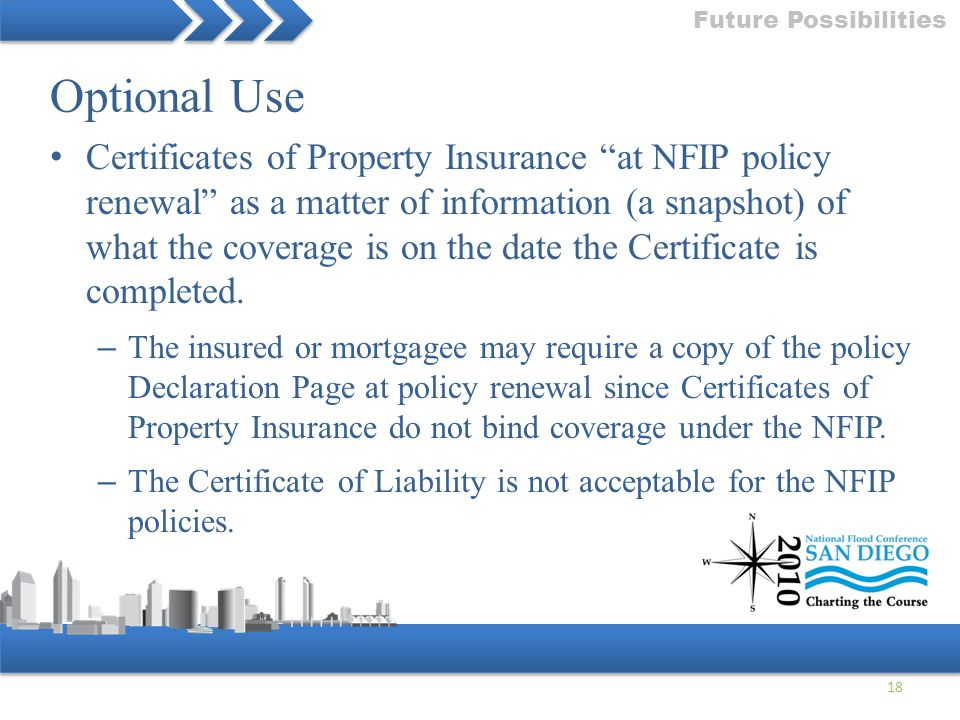 """18 Future Possibilities Certificates of Property Insurance """"at NFIP policy renewal"""" as a matter of information (a snapshot) of what the coverage is on"""
