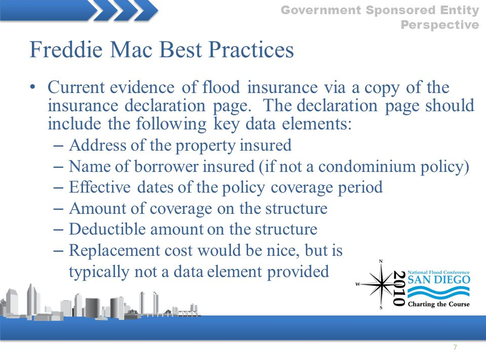 Freddie Mac Best Practices Current evidence of flood insurance via a copy of the insurance declaration page. The declaration page should include the f