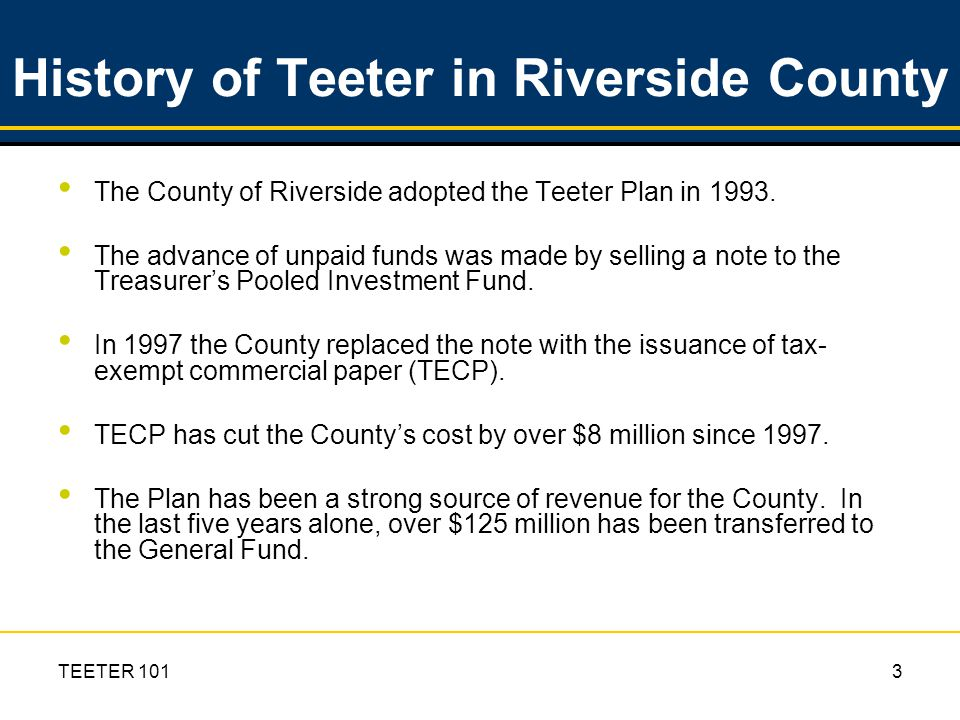 TEETER 1013 The County of Riverside adopted the Teeter Plan in 1993.