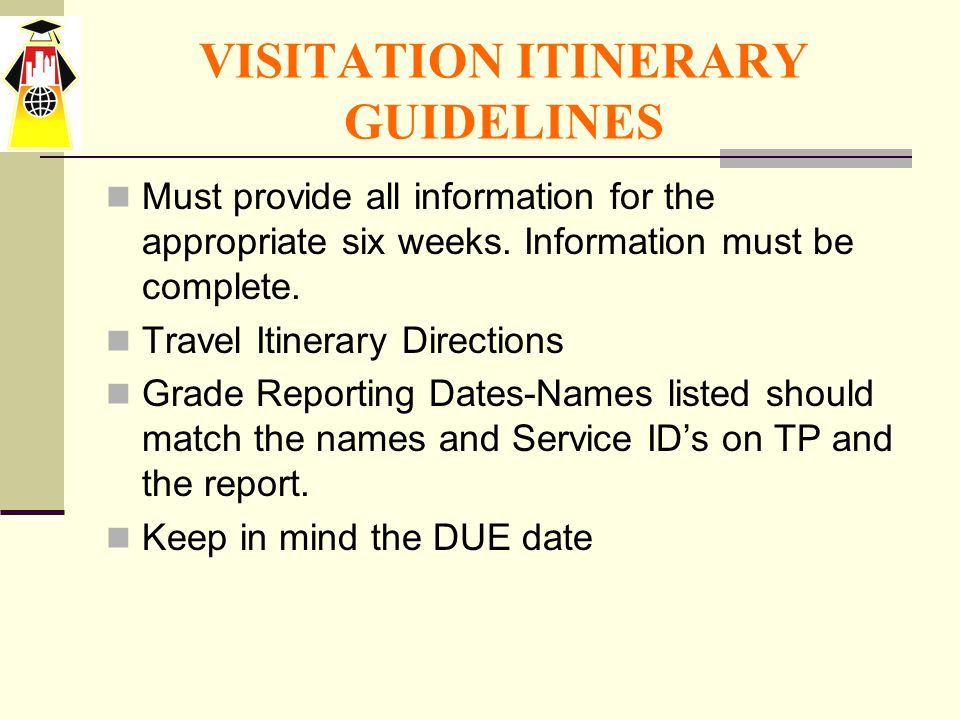 VISITATION ITINERARY GUIDELINES Must provide all information for the appropriate six weeks.