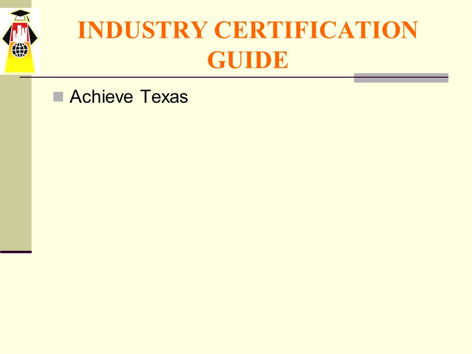 INDUSTRY CERTIFICATION GUIDE Achieve Texas