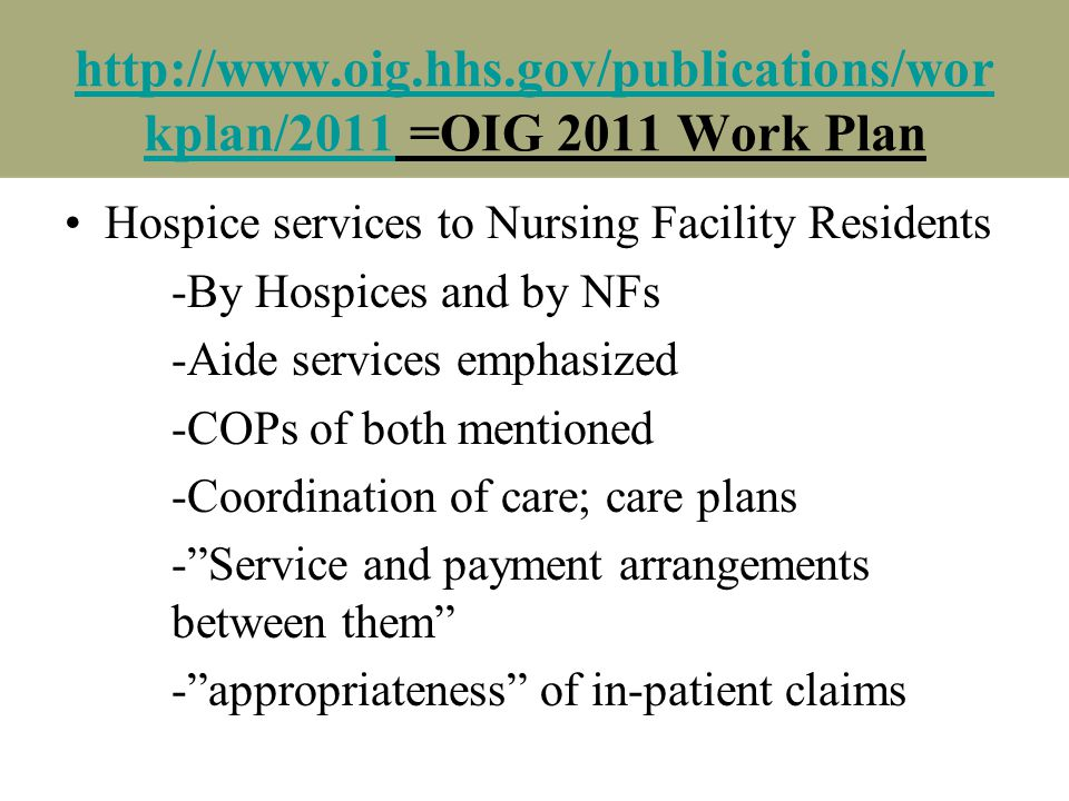 http://www.oig.hhs.gov/publications/wor kplan/2011http://www.oig.hhs.gov/publications/wor kplan/2011 =OIG 2011 Work Plan Hospice services to Nursing F