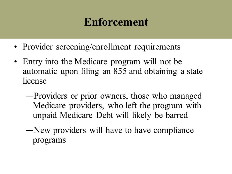 HHAs (existing) and hospices in a moderate category for Risk, requiring Social Security number checks, on-site visits New HHAs and DMEPOS are in high risk requiring criminal background checks and fingerprinting of owners, senior managers and Boards of Directors Home health companies in the middle of SEC, OIG & Congressional investigations