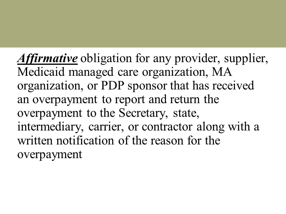 Affirmative obligation for any provider, supplier, Medicaid managed care organization, MA organization, or PDP sponsor that has received an overpaymen