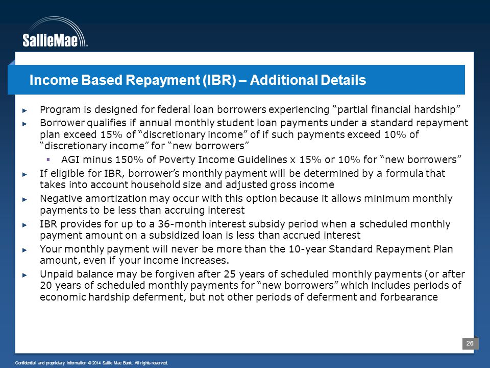 26 Confidential and proprietary information © 2014 Sallie Mae Bank. All rights reserved. ► Program is designed for federal loan borrowers experiencing