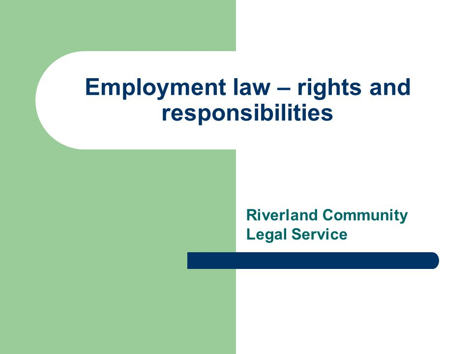 Employment law – rights and responsibilities Riverland Community Legal Service
