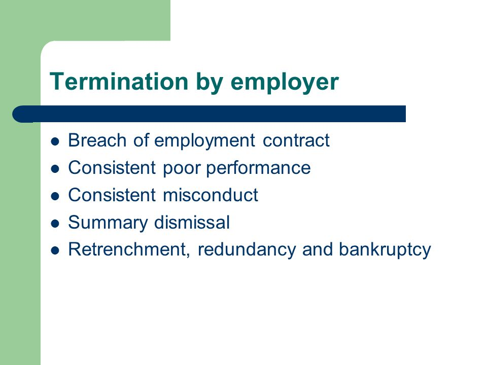 Termination by employer Breach of employment contract Consistent poor performance Consistent misconduct Summary dismissal Retrenchment, redundancy and bankruptcy