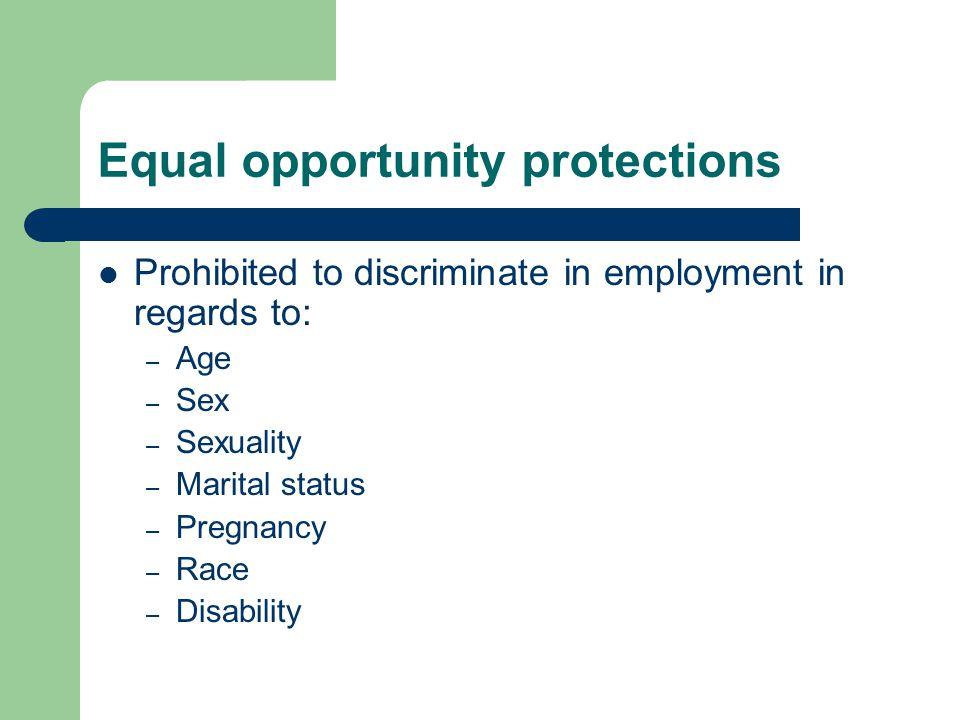 Equal opportunity protections Religious dress – Generally cannot discriminate based on religious dress – Exceptions: Safety hazards Where face needs to be identified Reasonable dress codes