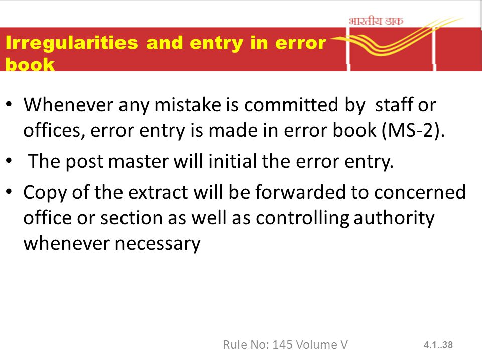 Irregularities and entry in error book Whenever any mistake is committed by staff or offices, error entry is made in error book (MS-2).