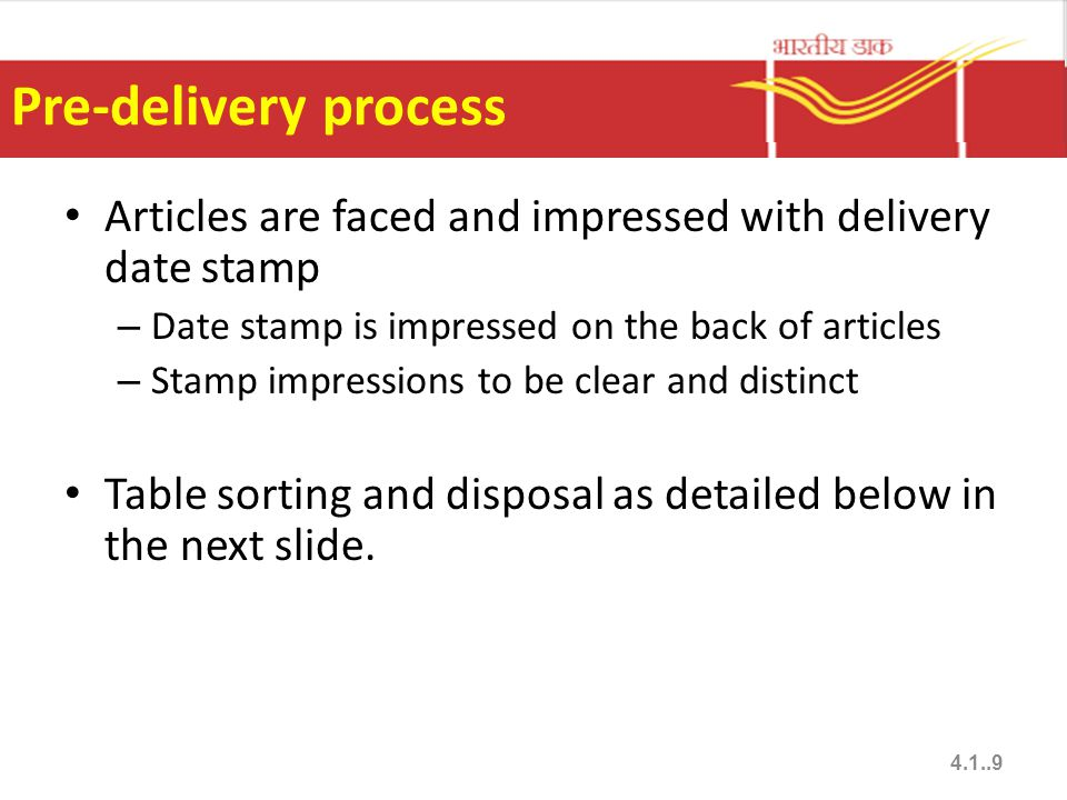 Pre-delivery process Articles are faced and impressed with delivery date stamp – Date stamp is impressed on the back of articles – Stamp impressions to be clear and distinct Table sorting and disposal as detailed below in the next slide.
