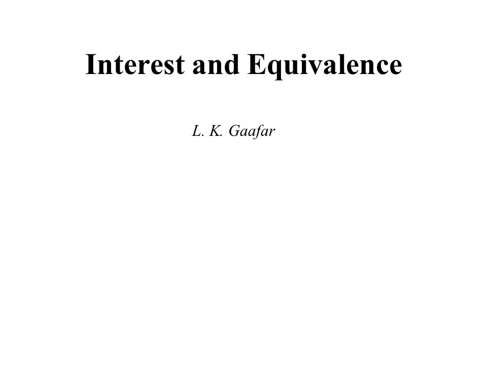 Interest and Equivalence Example: You borrowed $5,000 from a bank and you have to pay it back in 5 years.