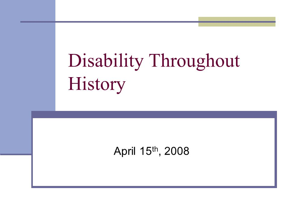 Disability Throughout History April 15 th, 2008