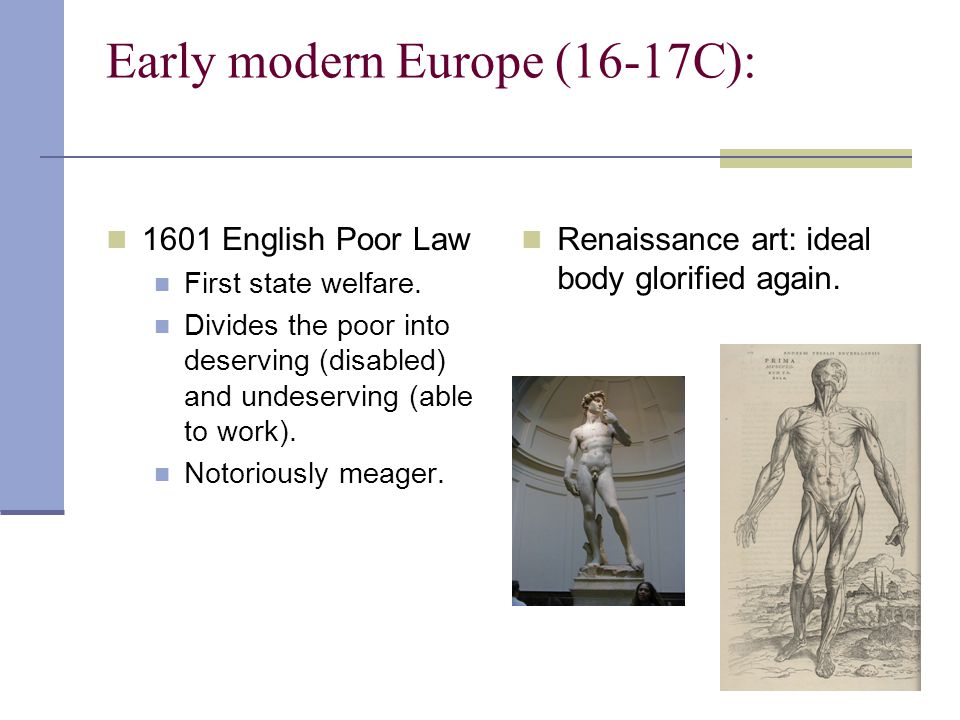 16 Early modern Europe (16-17C): 1601 English Poor Law First state welfare.