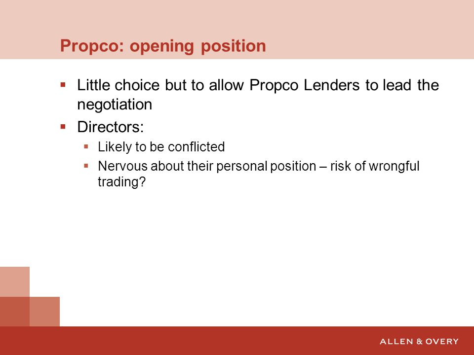 Propco: opening position  Little choice but to allow Propco Lenders to lead the negotiation  Directors:  Likely to be conflicted  Nervous about th