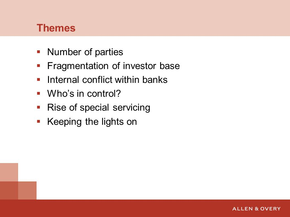 Themes  Number of parties  Fragmentation of investor base  Internal conflict within banks  Who's in control?  Rise of special servicing  Keeping