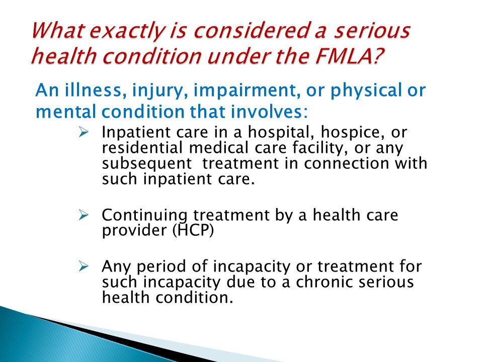 An illness, injury, impairment, or physical or mental condition that involves:  Inpatient care in a hospital, hospice, or residential medical care facility, or any subsequent treatment in connection with such inpatient care.