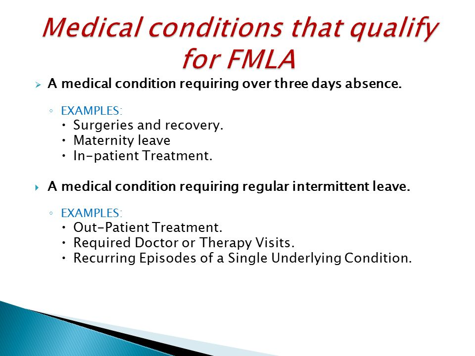  A medical condition requiring over three days absence. ◦ EXAMPLES:  Surgeries and recovery.  Maternity leave  In-patient Treatment.  A medical c