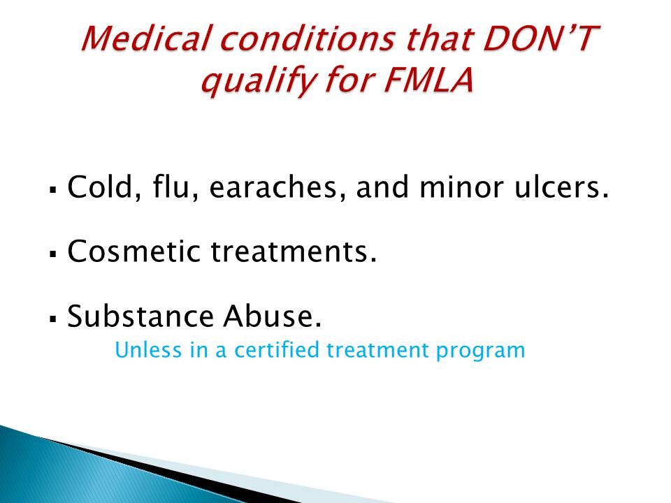  Cold, flu, earaches, and minor ulcers.  Cosmetic treatments.  Substance Abuse. Unless in a certified treatment program