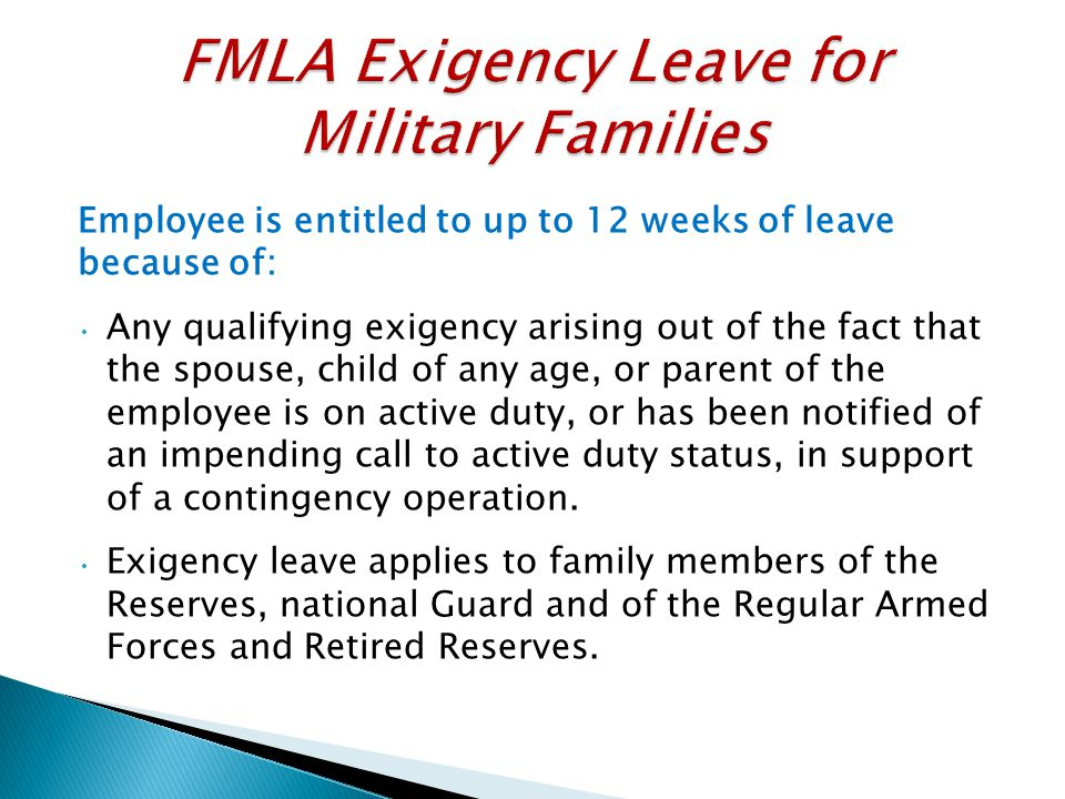 Employee is entitled to up to 12 weeks of leave because of: Any qualifying exigency arising out of the fact that the spouse, child of any age, or pare