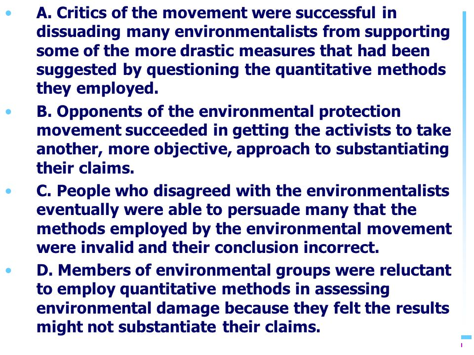 A. Critics of the movement were successful in dissuading many environmentalists from supporting some of the more drastic measures that had been sugges
