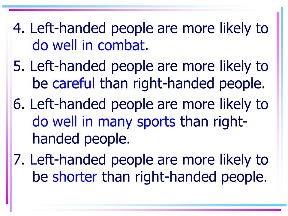 4. Left-handed people are more likely to do well in combat.