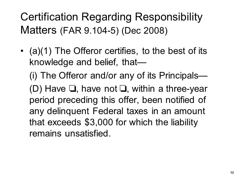 Certification Regarding Responsibility Matters (FAR 9.104-5) (Dec 2008) (a)(1) The Offeror certifies, to the best of its knowledge and belief, that— (
