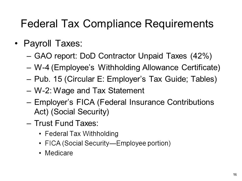 Federal Tax Compliance Requirements Payroll Taxes: –GAO report: DoD Contractor Unpaid Taxes (42%) –W-4 (Employee's Withholding Allowance Certificate)