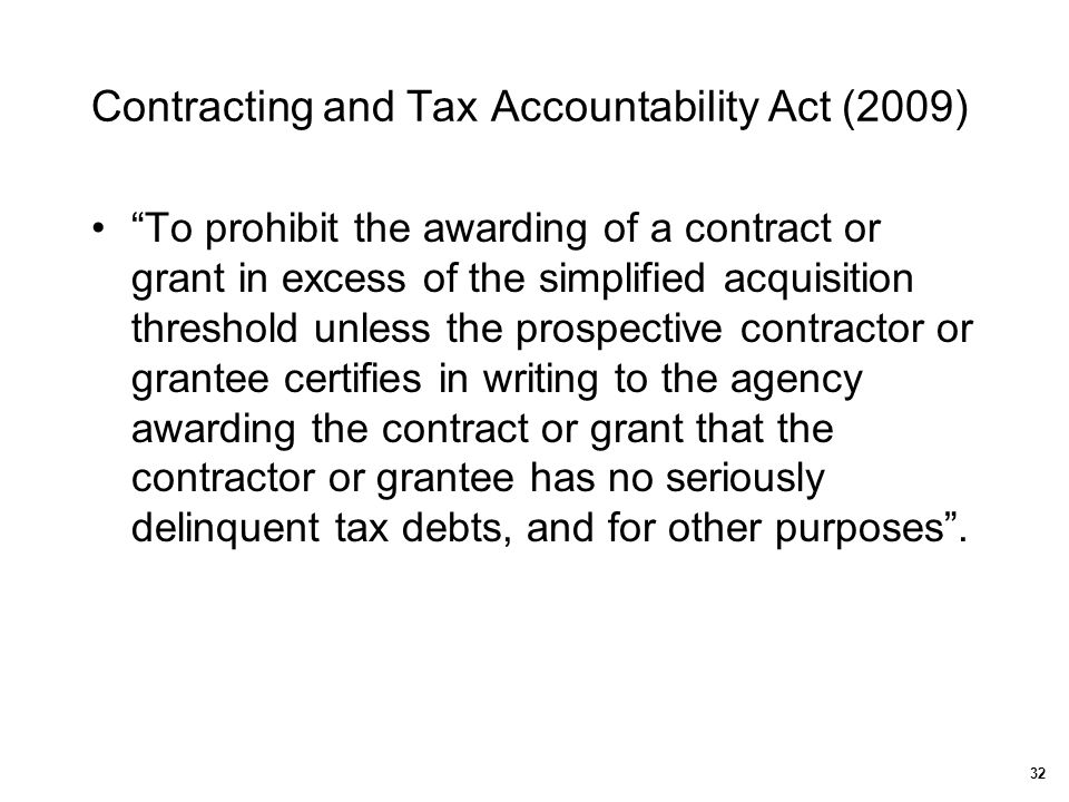 "Contracting and Tax Accountability Act (2009) ""To prohibit the awarding of a contract or grant in excess of the simplified acquisition threshold unles"