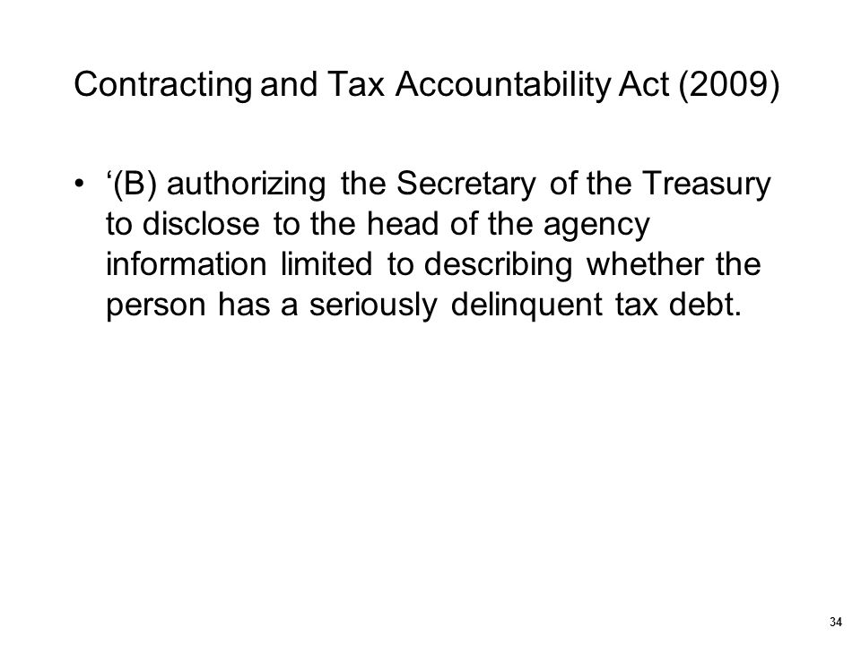 Contracting and Tax Accountability Act (2009) 34 '(B) authorizing the Secretary of the Treasury to disclose to the head of the agency information limi