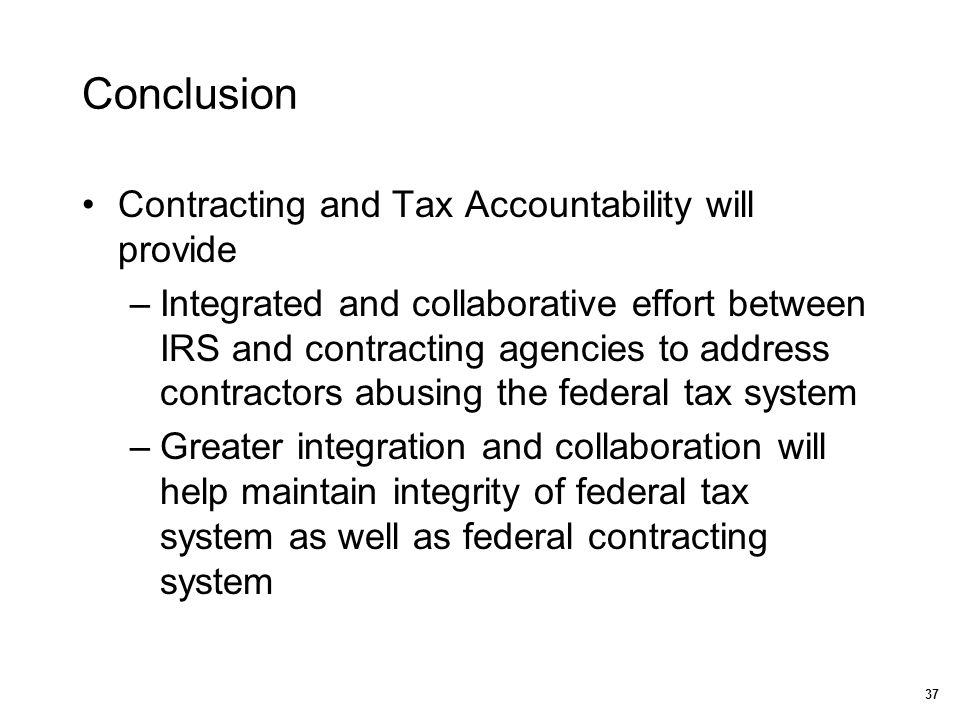 Conclusion Contracting and Tax Accountability will provide –Integrated and collaborative effort between IRS and contracting agencies to address contra