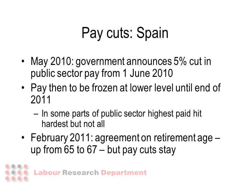 May 2010: government announces 5% cut in public sector pay from 1 June 2010 Pay then to be frozen at lower level until end of 2011 –In some parts of p