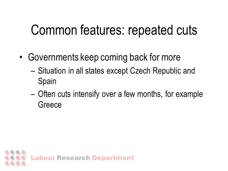 Governments keep coming back for more –Situation in all states except Czech Republic and Spain –Often cuts intensify over a few months, for example Gr