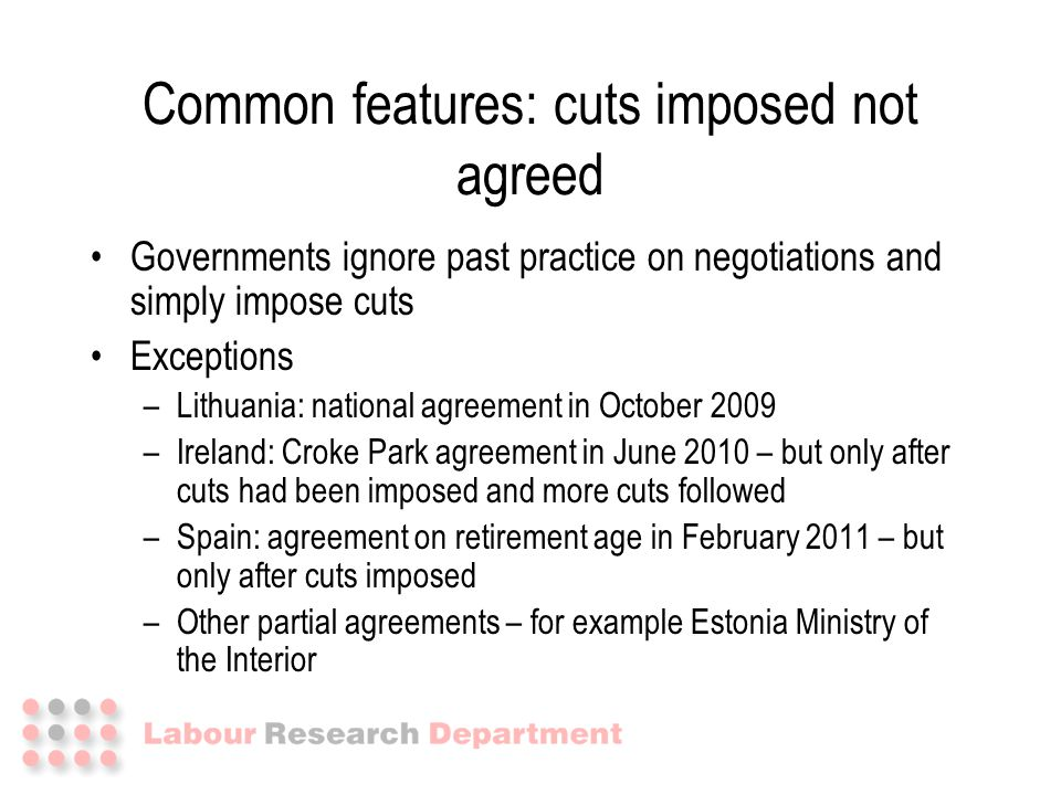 Governments ignore past practice on negotiations and simply impose cuts Exceptions –Lithuania: national agreement in October 2009 –Ireland: Croke Park