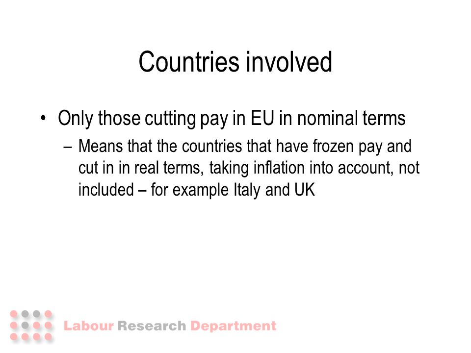 Only those cutting pay in EU in nominal terms –Means that the countries that have frozen pay and cut in in real terms, taking inflation into account,