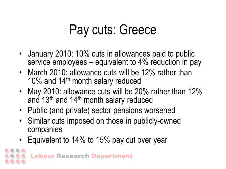 January 2010: 10% cuts in allowances paid to public service employees – equivalent to 4% reduction in pay March 2010: allowance cuts will be 12% rathe