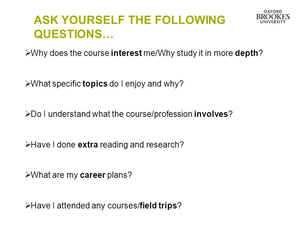 ASK YOURSELF THE FOLLOWING QUESTIONS…  Why does the course interest me/Why study it in more depth.
