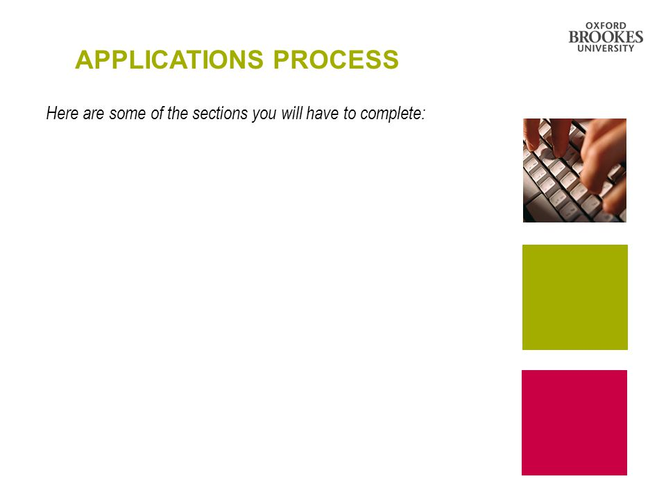 APPLICATIONS PROCESS Here are some of the sections you will have to complete: