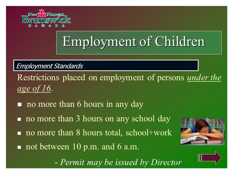 Restrictions placed on employment of persons under the age of 16. n no more than 6 hours in any day n no more than 3 hours on any school day n no more