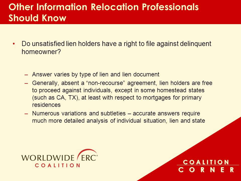 C O A L I T I O N C O R N E R Other Information Relocation Professionals Should Know Do unsatisfied lien holders have a right to file against delinquent homeowner.