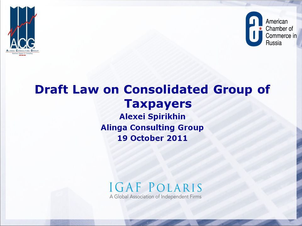 Draft Law on Consolidated Group of Taxpayers Alexei Spirikhin Alinga Consulting Group 19 October 2011