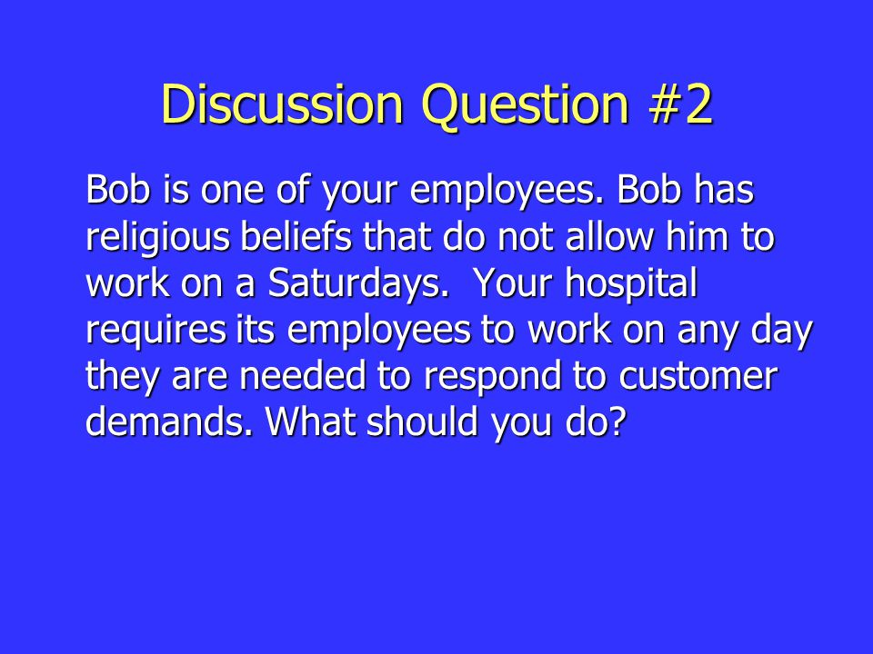 Discussion Question #2 Bob is one of your employees.