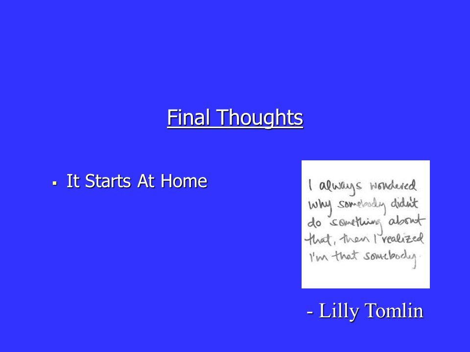 Final Thoughts  It Starts At Home - Lilly Tomlin