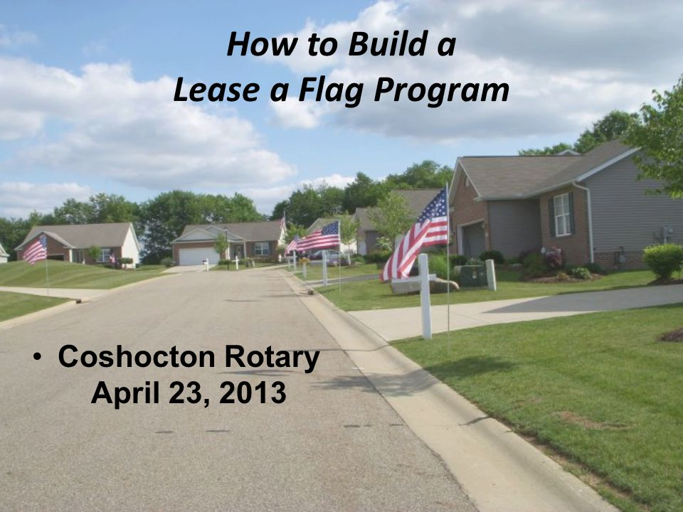How to Build a Lease a Flag Program By Ken Smith & Jim Edwards of the Louisville Rotary Club 2