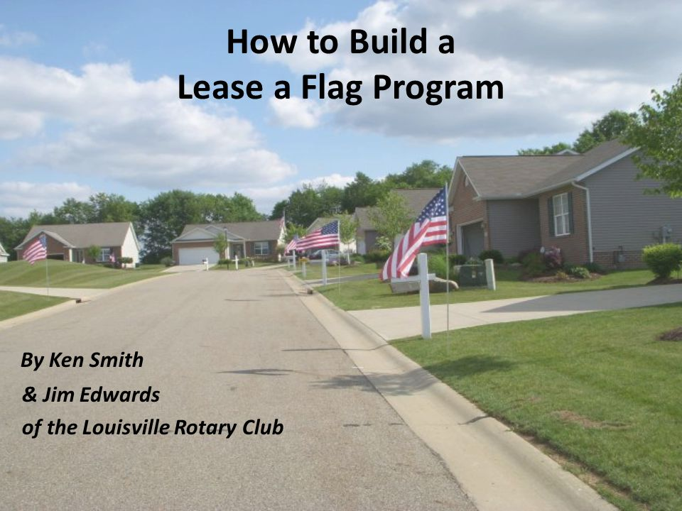 No Notes Required www.louisvillerotary.com CLICK ON: How to build a Flag Program to view this whole presentation at home.www.louisvillerotary.com 3
