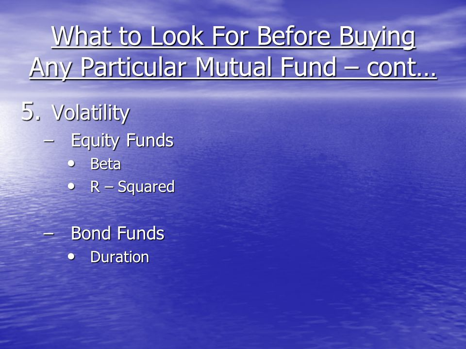 What to Look For Before Buying Any Particular Mutual Fund – cont… 5.