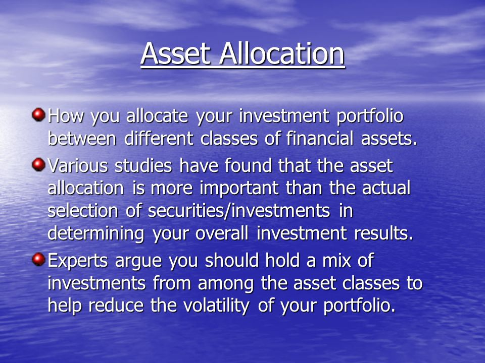 Asset Allocation How you allocate your investment portfolio between different classes of financial assets.